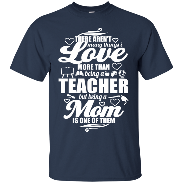 There aren't Many Things I Love Being A Teacher but being a Mom is One of Them  T-Shirt - TeachersLoungeShop - 5