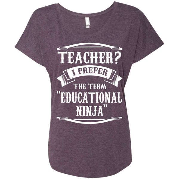 Teacher i Prefer the term Educational Ninja Next  Level Ladies Triblend Dolman Sleeve - TeachersLoungeShop - 7