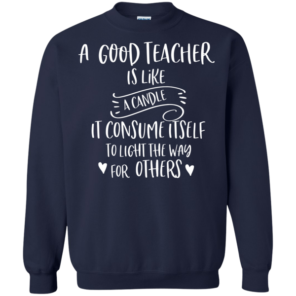 A good teacher is like a candle  Crewneck Pullover Sweatshirt  8 oz.