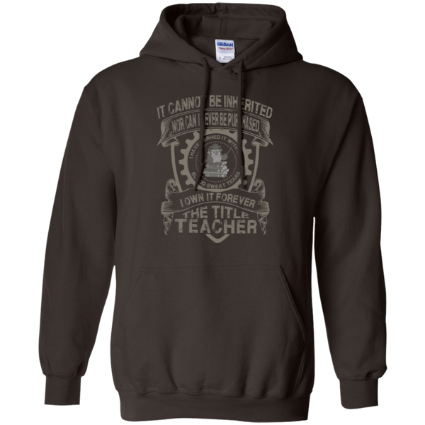 It Cannot Be Inherited Nor Can It Ever Be Purchased I Own It Forever The Title Teacher Pullover Hoodie 8 oz - TeachersLoungeShop - 5