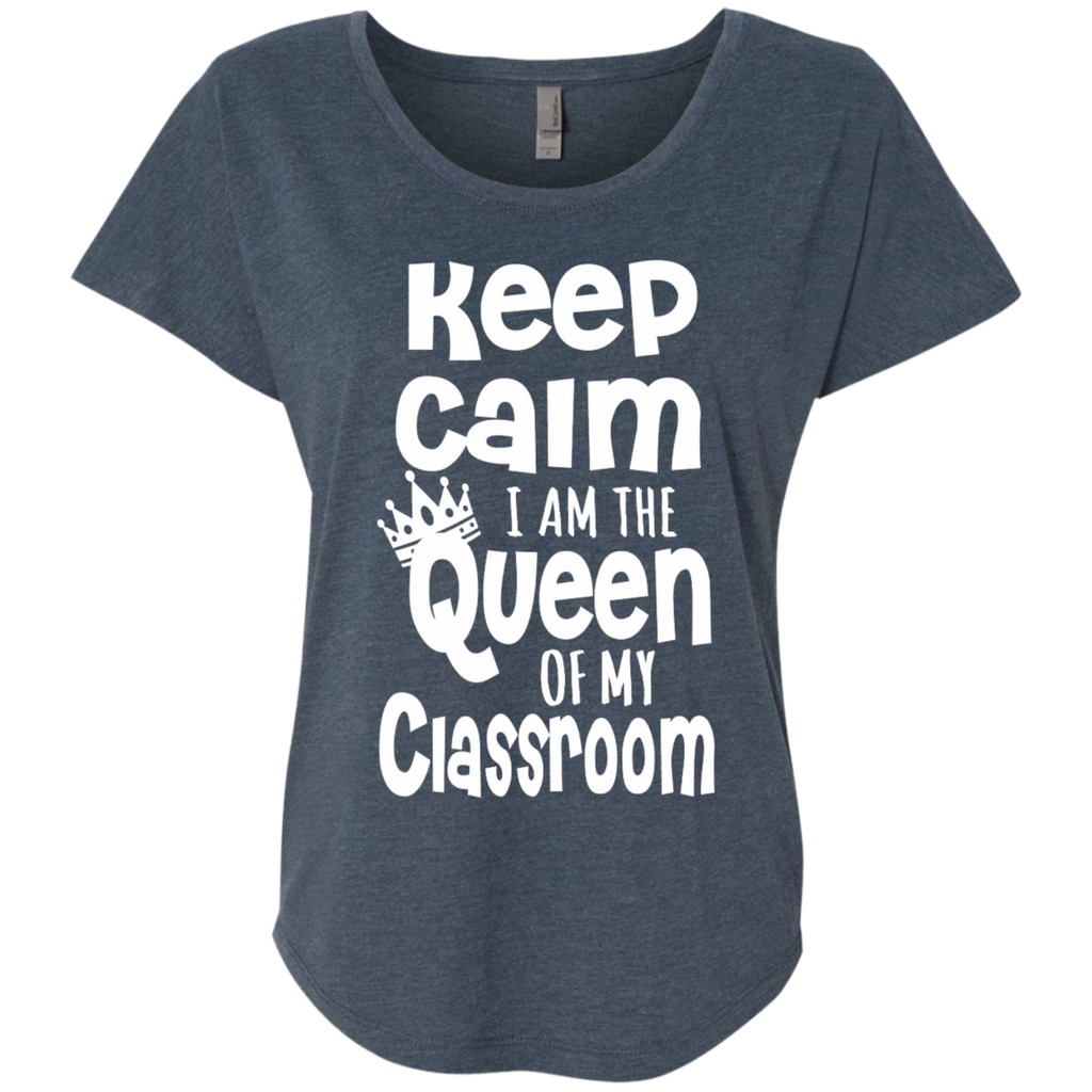 Keep Calm I am the Queen of My Classroom Next Level Ladies Triblend Dolman Sleeve - TeachersLoungeShop - 1