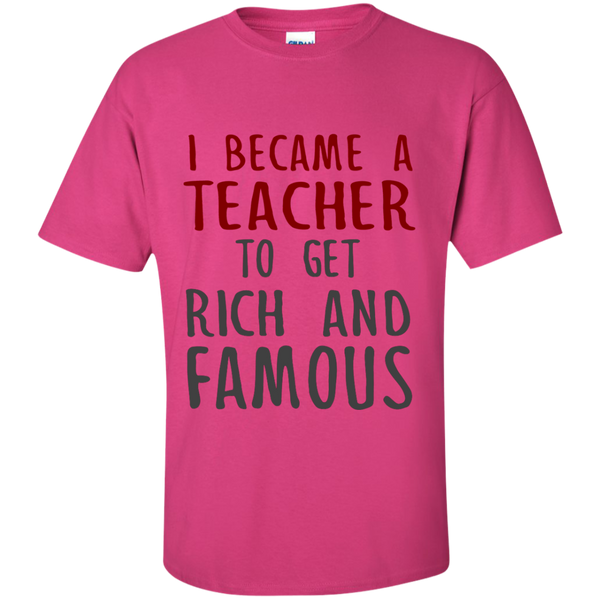 I Became a Teacher to get Rich and Famous Cotton T-Shirt - TeachersLoungeShop - 10