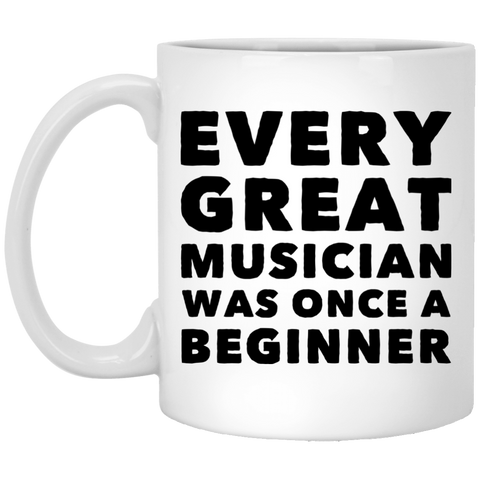 Every great musician was once a beginner 11 oz. White Mug