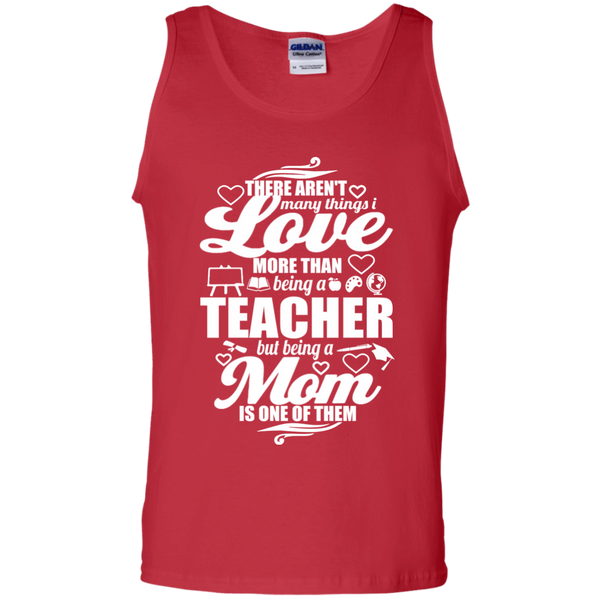 There aren't Many Things I Love More Than Being A Teacher but being a Mom is One of Them  100% Cotton Tank Top - TeachersLoungeShop - 4