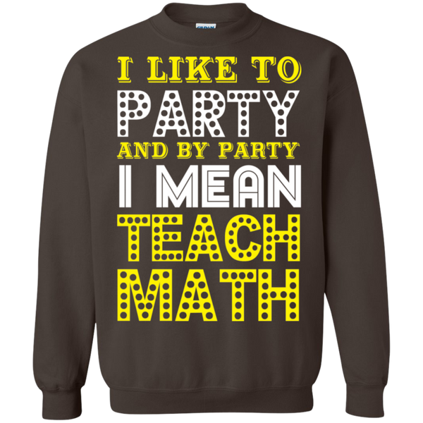 I Like to Party and by Party I mean Teach Math  Crewneck Pullover Sweatshirt  8 oz - TeachersLoungeShop - 7