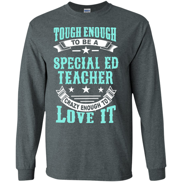 Tough Enough to be a Special Ed Teacher Crazy Enough to Love It LS Ultra Cotton Tshirt - TeachersLoungeShop - 7