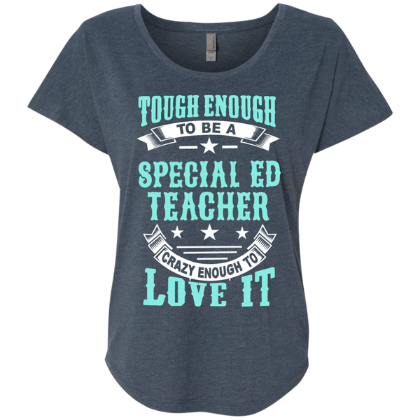 Tough Enough to be a Special Ed Teacher Crazy Enough to Love It Next Level Ladies Triblend Dolman Sleeve - TeachersLoungeShop - 1
