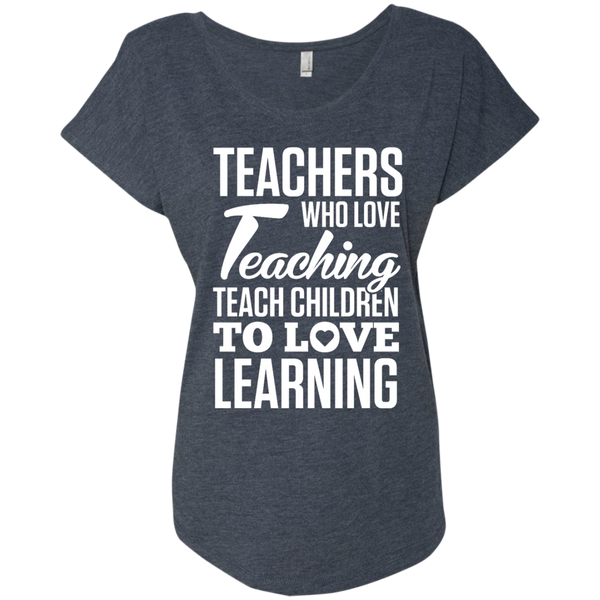 Teachers who love Teaching Teach Children  to love Learning Next Level Ladies Triblend Dolman Sleeve - TeachersLoungeShop - 5