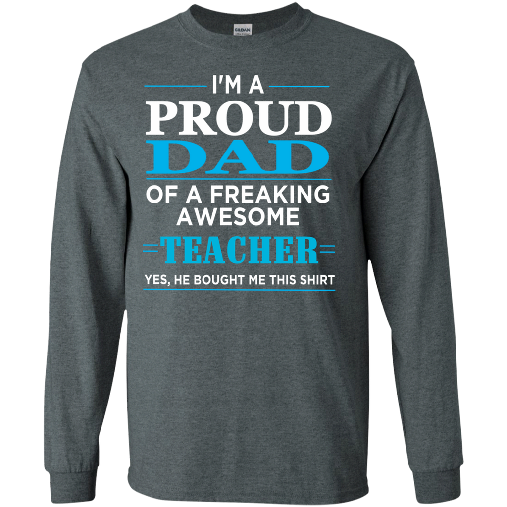 ff24eb37 ... Proud Dad of freaking awesome Teacher yes , He bought this shirt LS  T-Shirt ...