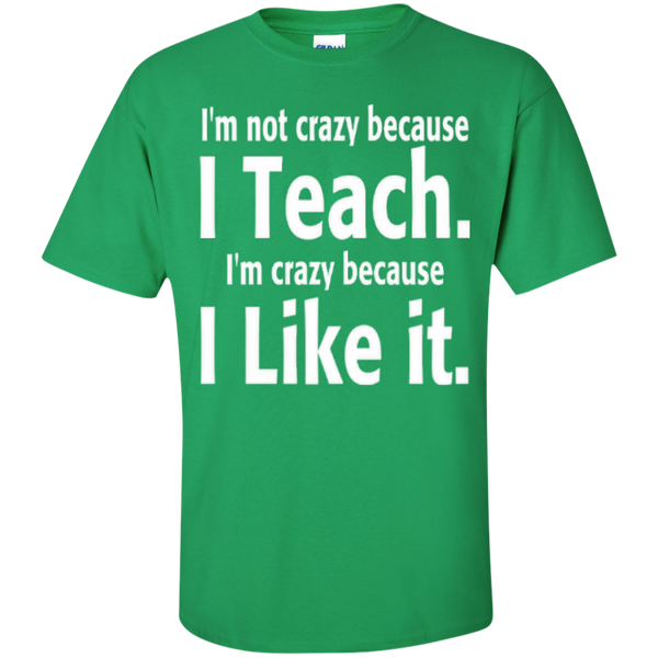 I'm not Crazy because i Teach I'm Crazy because i Like it T-shirt Hoodie - TeachersLoungeShop - 3