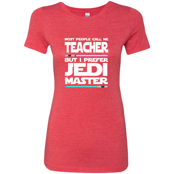 Most People Call Me Teacher But I Prefer Jedi Master Next Level Ladies Triblend T-Shirt - TeachersLoungeShop - 6