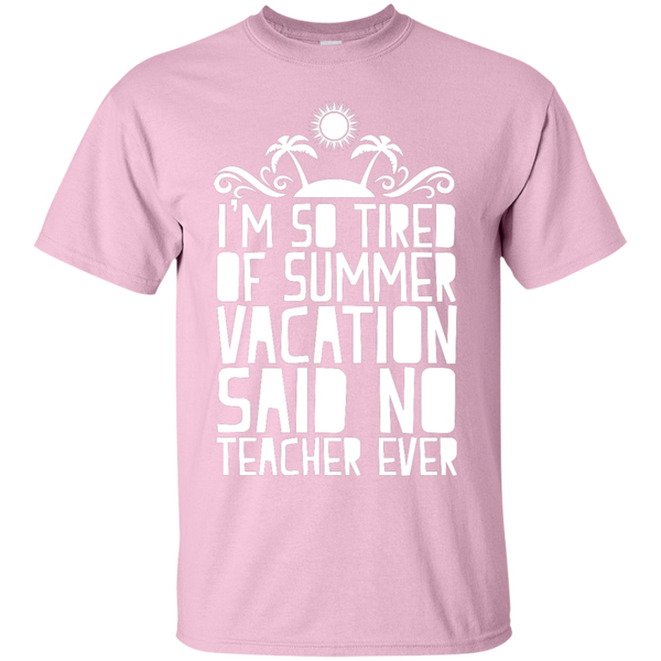 I'm So Tired of Summer Vacation Said No Teacher ever  T-Shirt - TeachersLoungeShop - 5