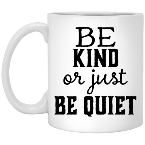 Be Kind or just be Quiet  11 oz. White Mug