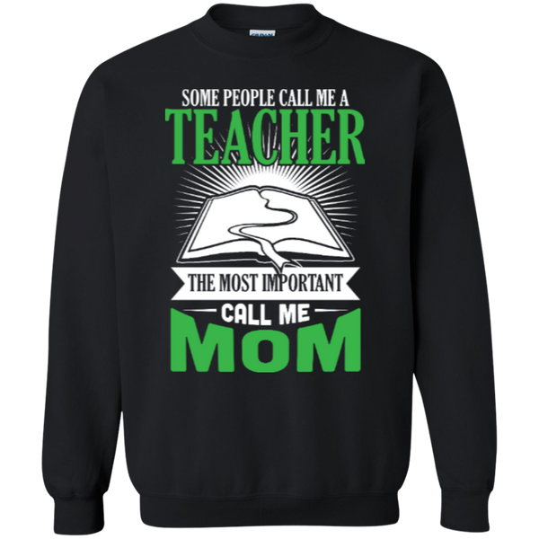 Some people call me a Teacher the most important call me MOM   Crewneck Pullover Sweatshirt  8 oz - TeachersLoungeShop - 2