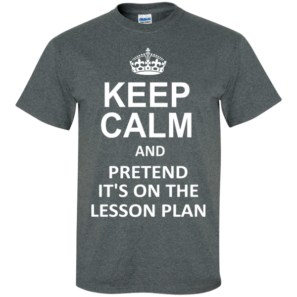 Keep Calm and Pretend It's on The Lesson Plan  T-Shirt - TeachersLoungeShop - 5