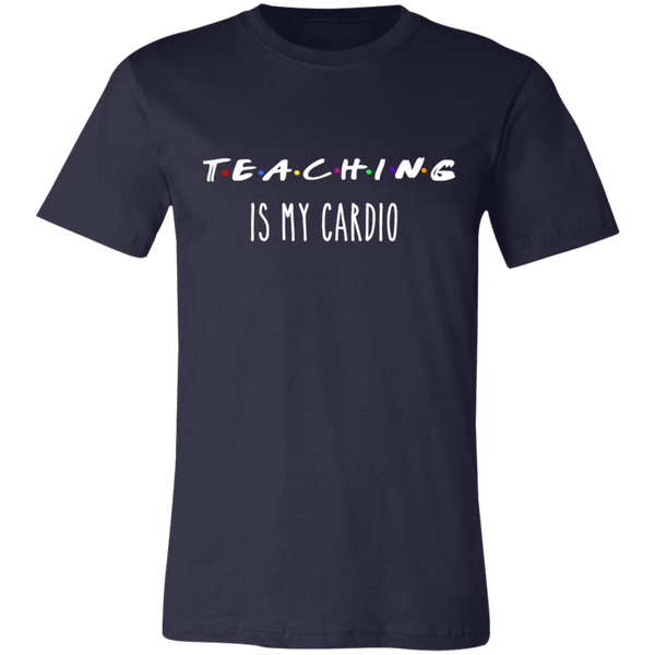 Teaching is my Cardio .  T-Shirt