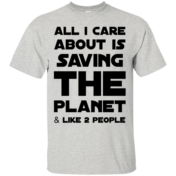 All i care about is saving the planet & like  2 people T-Shirt
