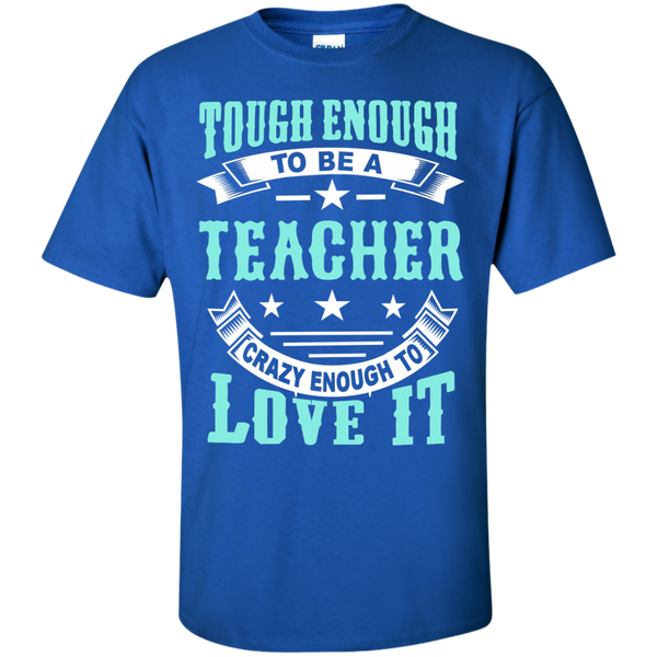 Tough Enough to be a Teacher Crazy Enough to Love It Cotton T-Shirt - TeachersLoungeShop - 9