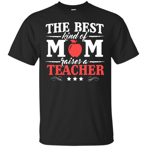 The Best kind of Mom raises a Teacher   T-Shirt