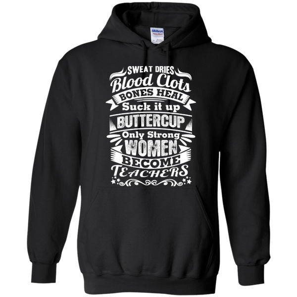 Sweat Dries Blood Clots Bones Heal Strong Women Become Teachers T-shirt Hoodies - TeachersLoungeShop - 6