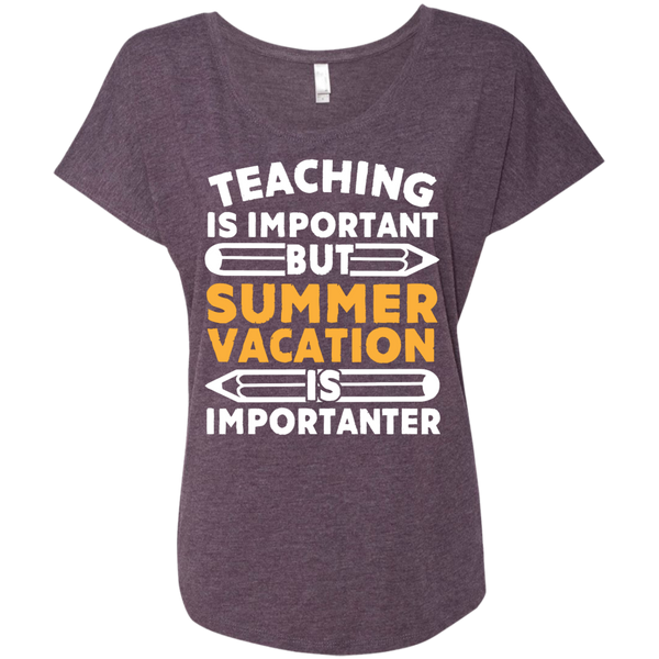 Teaching is important but Summer vacation is importanter Ladies Triblend Dolman Sleeve - TeachersLoungeShop - 6