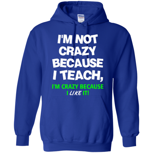 I'm not Crazy because i Teach I'm Crazy because i Like it T-shirt Hoodie - TeachersLoungeShop - 11