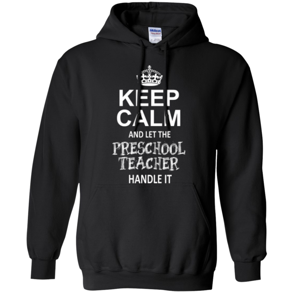 Keep Calm and Let The Preschool Teacher Handle it    Hoodie 8 oz - TeachersLoungeShop - 1