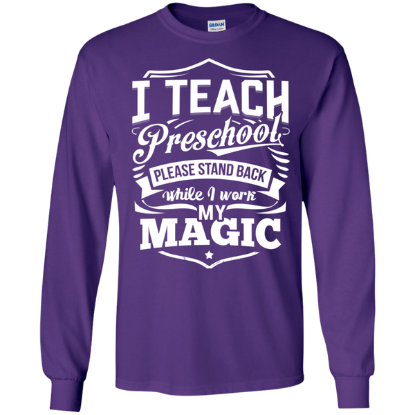 I Teach Preschool please stand while I work my magic ls Tshirt - TeachersLoungeShop - 9