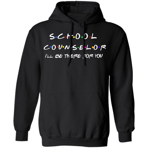 School Counselor . I'll Be There for you Hoodie 8 oz.