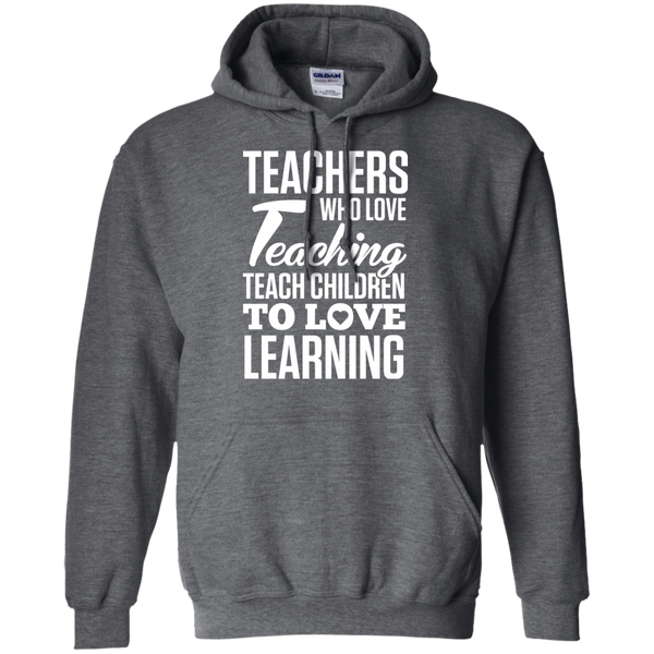 Teachers who love Teaching Teach Children  to love Learning Pullover Hoodie 8 oz - TeachersLoungeShop - 3