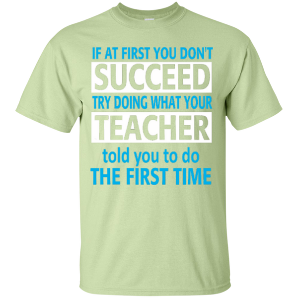 If at First you don't Succeed try doing what your Teacher told you to do the First Time  Cotton T-Shirt - TeachersLoungeShop - 5