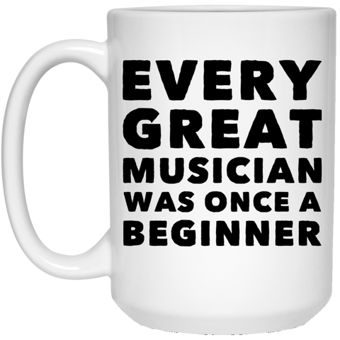 Every great musician was once a beginner 15 oz. White Mug