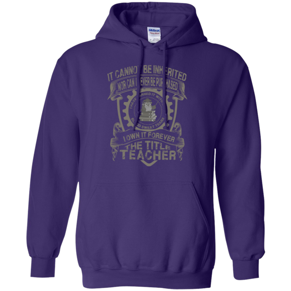 It Cannot Be Inherited Nor Can It Ever Be Purchased I Own It Forever The Title Teacher Pullover Hoodie 8 oz - TeachersLoungeShop - 4