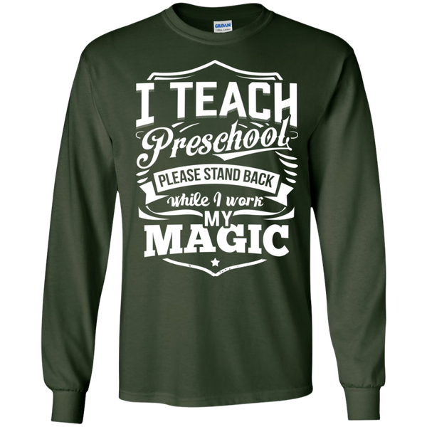 I Teach Preschool please stand while I work my magic ls Tshirt - TeachersLoungeShop - 4