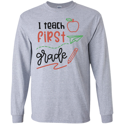 I Teach First Grade  LS Tshirt