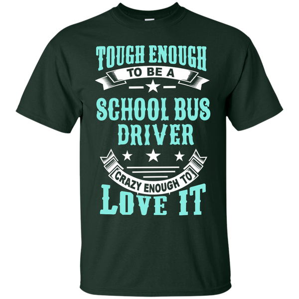 Tough Enough to be a School Bus Driver Crazy Enough to Love It Cotton T-Shirt - TeachersLoungeShop - 2