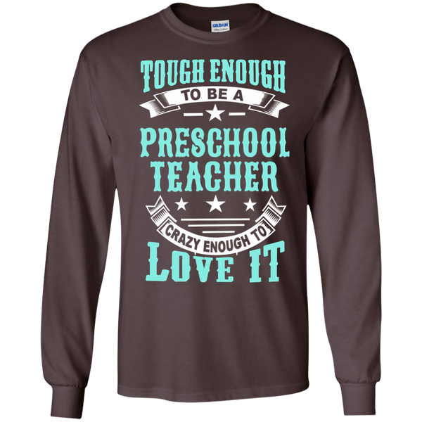 Tough Enough to be a Preschool Teacher Crazy Enough to Love It LS Ultra Cotton Tshirt - TeachersLoungeShop - 4