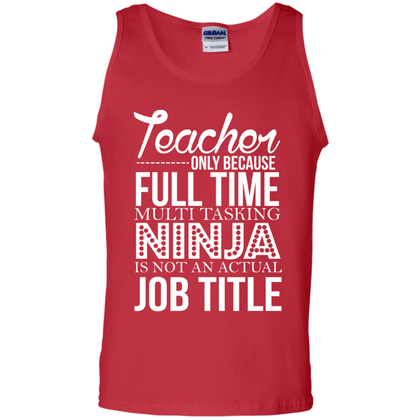 Teacher only Because Full Time Multi Tasking Ninja is not an actual Job Title  Cotton Tank Top - TeachersLoungeShop - 3