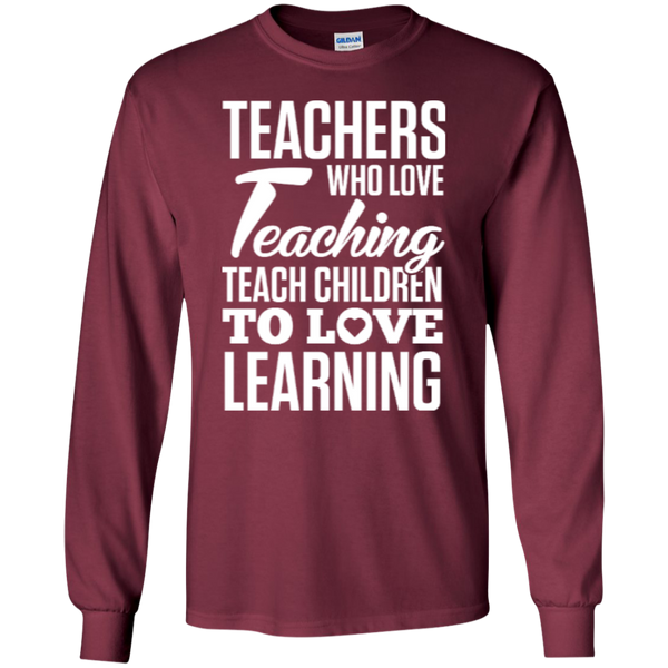 Teachers who love Teaching Teach Children  to love Learning LS Ultra Cotton Tshirt - TeachersLoungeShop - 5