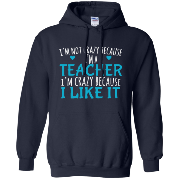 I'm Not Crazy Because I'm A Teacher I'm Crazy Because I Like It Pullover Hoodie 8 oz - TeachersLoungeShop - 6