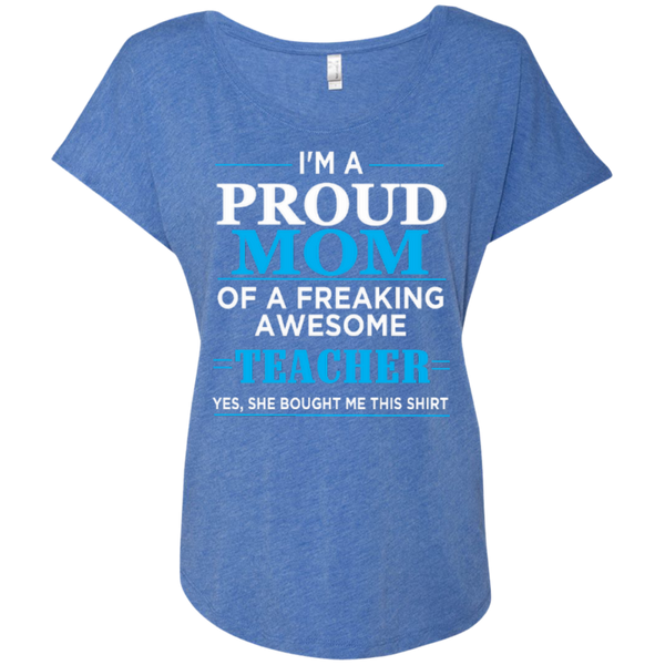 I'm a Proud Mom of a Freaking Awesome Teacher Next Level Ladies Triblend Dolman Sleeve - TeachersLoungeShop - 7