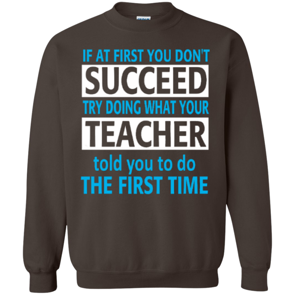 If at First you don't Succeed try doing what your Teacher told you to do the First Time  Pullover Sweatshirt  8 oz - TeachersLoungeShop - 6