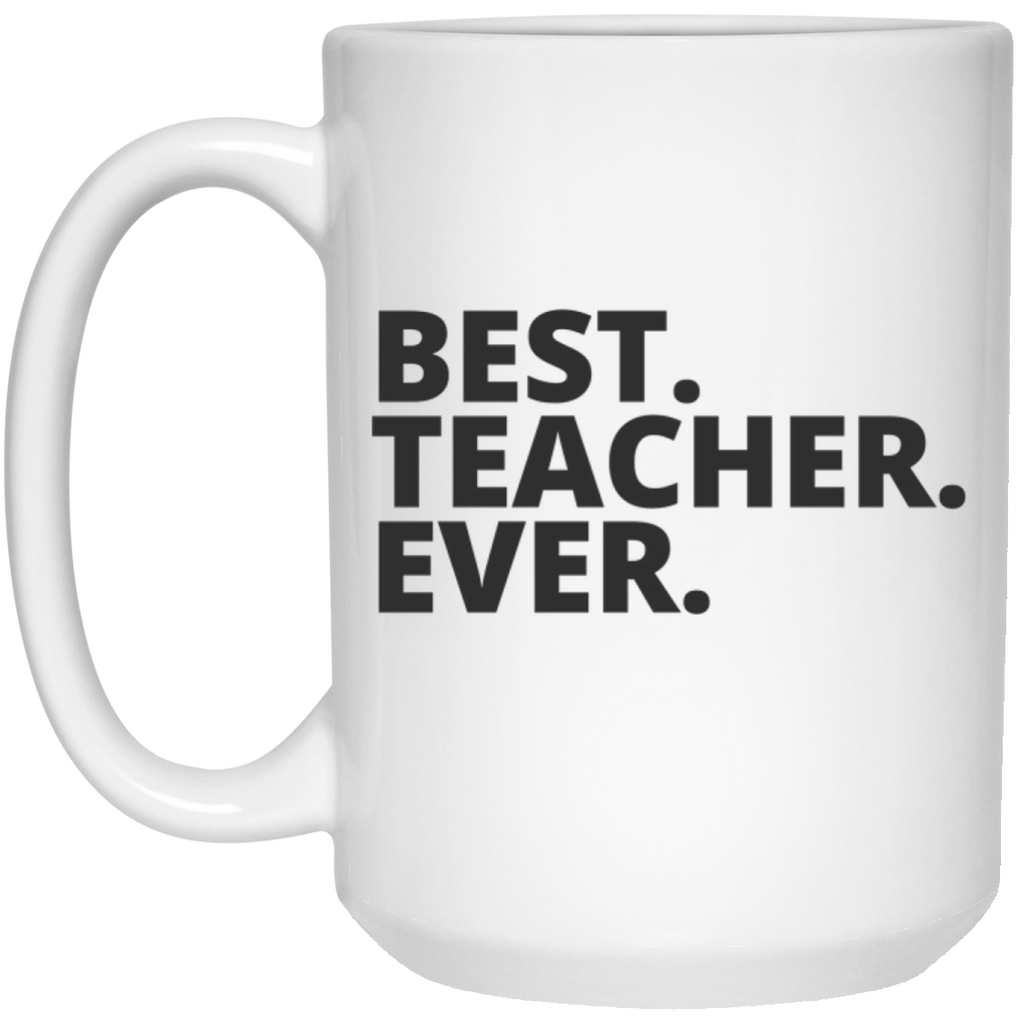 Best. Teacher. Ever Mug - 15oz