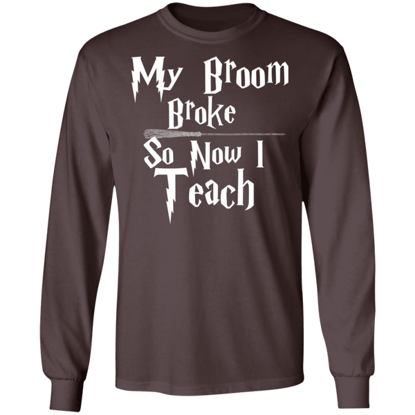 My Broom broke so now I teach   LS  T-Shirt