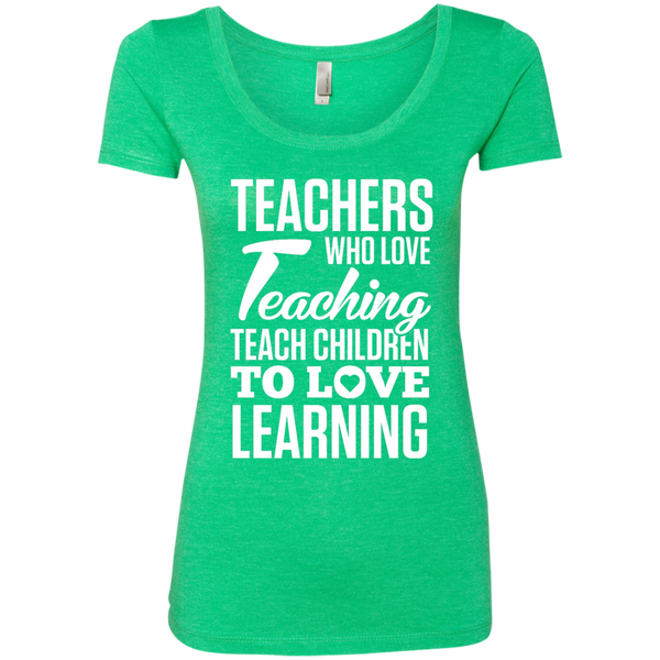 Teachers who love Teaching Teach Children  to love Learning Next Level Ladies Triblend Scoop - TeachersLoungeShop - 2