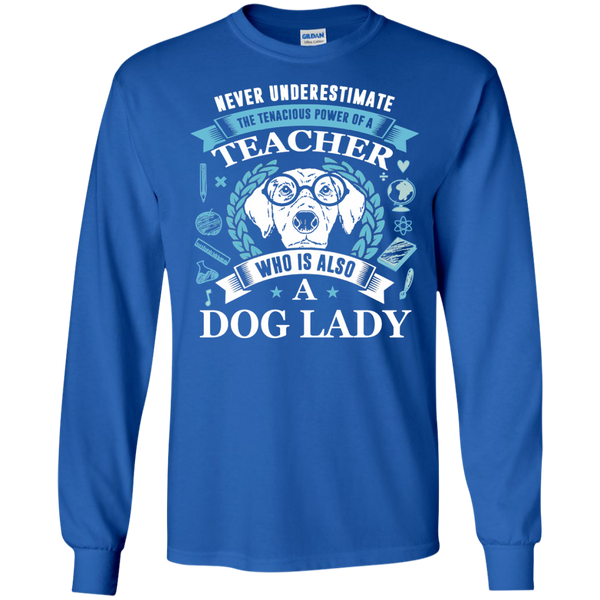 Never Underestimate the Tenacious Power of a Teacher who is also a Dog Lady LS Ultra Cotton Tshirt - TeachersLoungeShop - 7