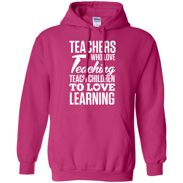 Teachers who love Teaching Teach Children  to love Learning Pullover Hoodie 8 oz - TeachersLoungeShop - 7
