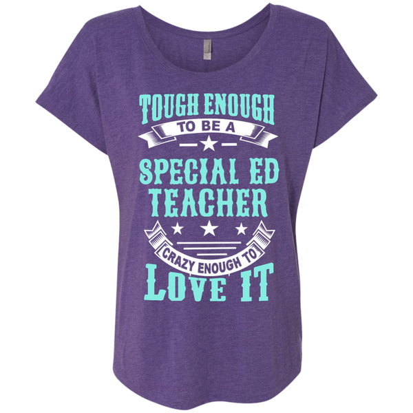 Tough Enough to be a Special Ed Teacher Crazy Enough to Love It Next Level Ladies Triblend Dolman Sleeve - TeachersLoungeShop - 2