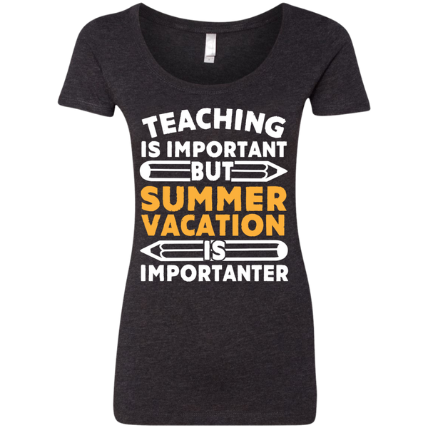 Teaching is important but Summer vacation is importanter  Ladies Triblend Scoop - TeachersLoungeShop - 4