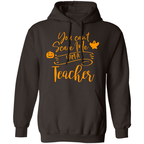 You can't scare me I am a Teacher  Hoodie 8 oz.